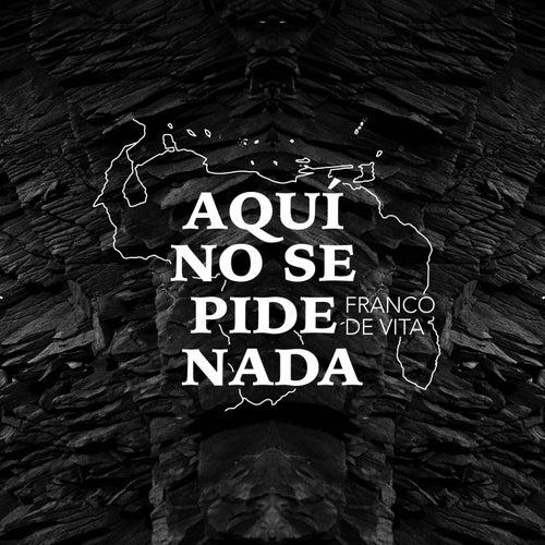 Aquí No Se Pide Nada by Franco De Vita