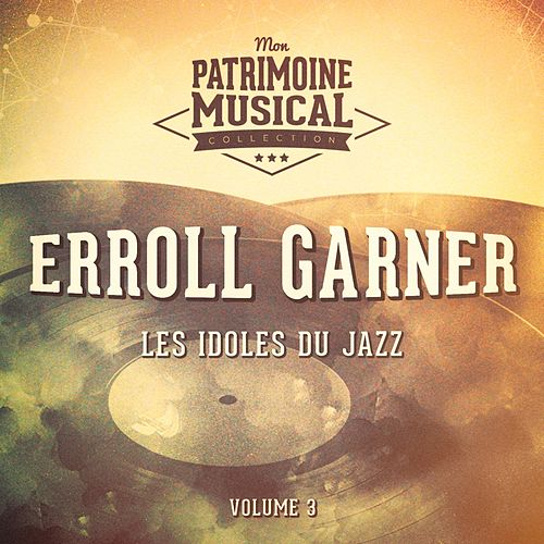 Les Idoles Du Jazz: Erroll Garner, Vol. 3 by Erroll Garner