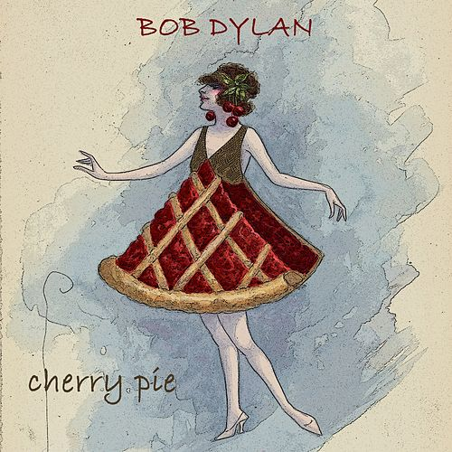 Cherry Pie by Bob Dylan