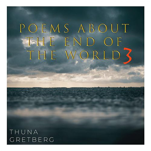Poems About The End Of The World 3 von Thuna Gretberg