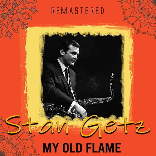 My Old Flame (Remastered) von Stan Getz