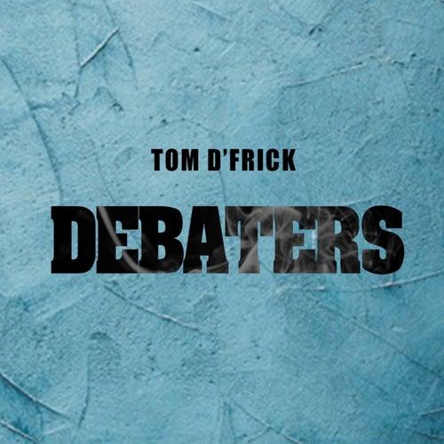 Debaters by Tom D'Frick