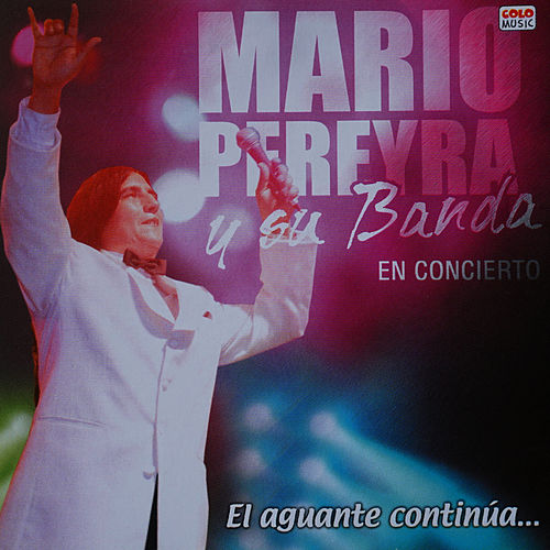 El Aguante Continúa...En Concierto (En Vivo) by Mario Pereyra y Su Banda
