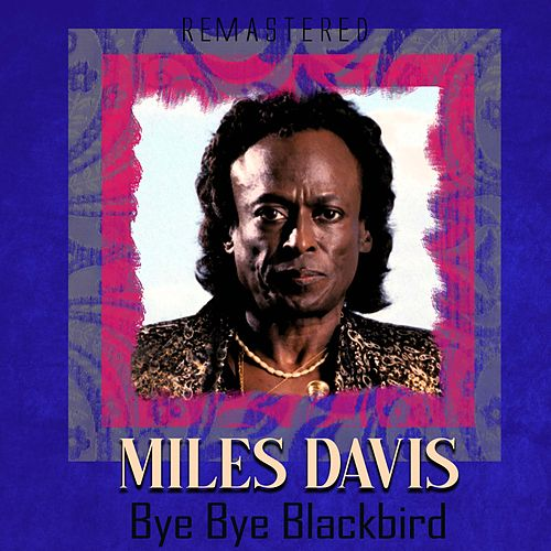 Bye Bye Blackbird (Remastered) by Miles Davis