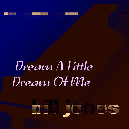 Dream a Little Dream of Me de Bill Jones