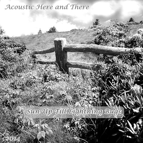 Sun Up Till Lightning Bugs by Acoustic Here And There