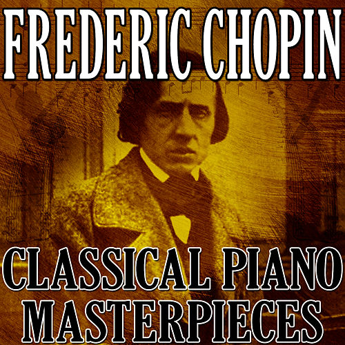 Frederic Chopin (Classical Piano Masterpieces) de Frederic Chopin