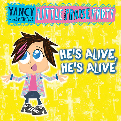 He's Alive, He's Alive by Yancy & Little Praise Party
