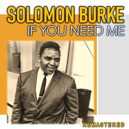 If You Need Me (Remastered) by Solomon Burke