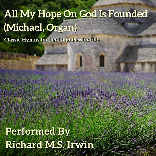 All My Hope on God Is Founded (Michael, Organ) by Richard M.S. Irwin