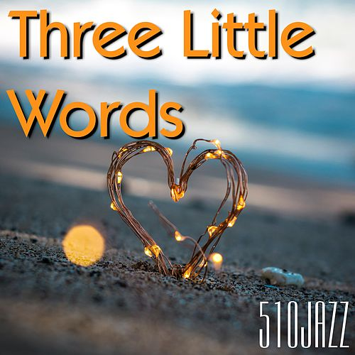 Three Little Words by 510jazz