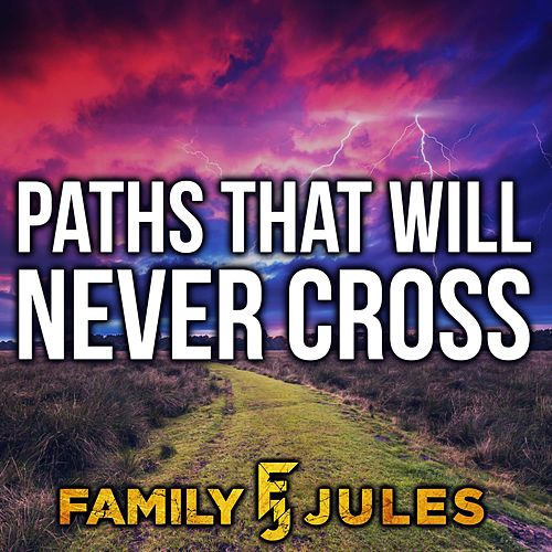 Paths That Will Never Cross de FamilyJules