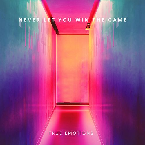 Never Let You Win the Game von True Emotions