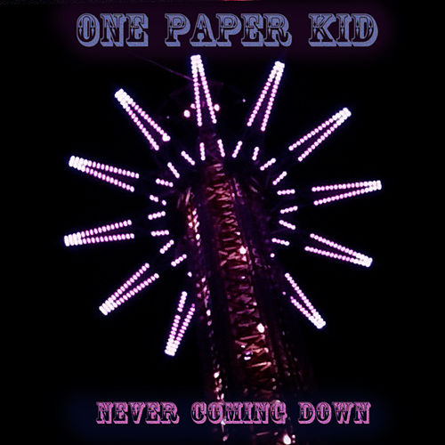 Never Coming Down by One Paper Kid