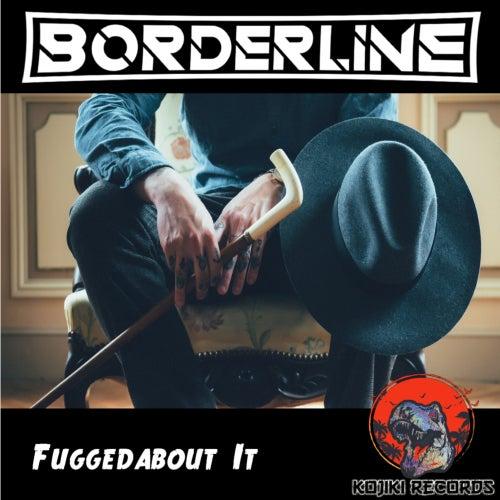 Fuggedabout It de Borderline