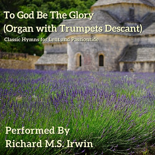 To God Be the Glory (Organ and Trumpets Descant) by Richard M.S. Irwin