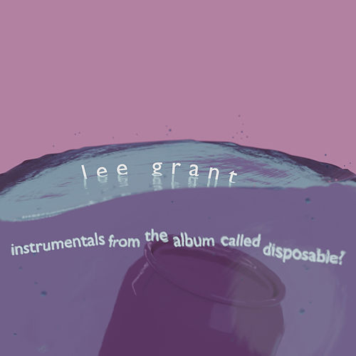 instrumentals from the album called disposable? (Instrumental Version) by Lee Grant