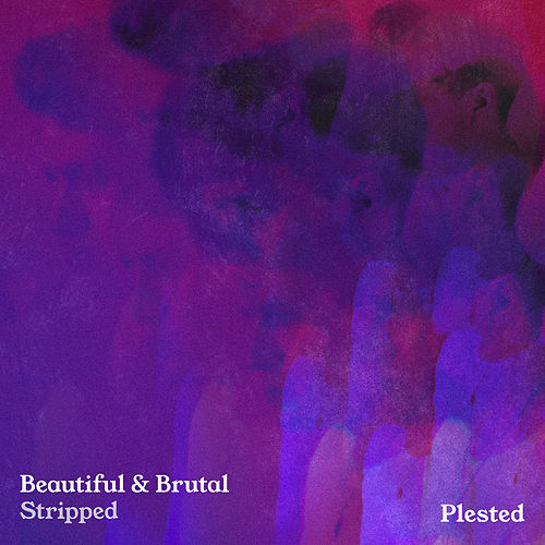 Beautiful & Brutal (Stripped) by Plested