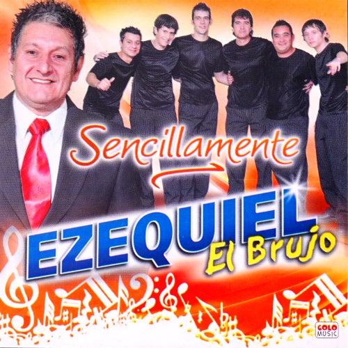 Sencillamente de Ezequiel El Brujo