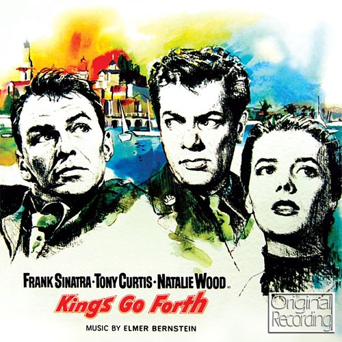 Kings Go Forth (The Motion Picture Soundtrack) von Elmer Bernstein