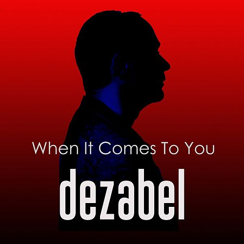 When It Comes To You by Dezabel