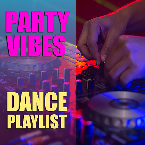 Party Vibes Dance Playlist by Various Artists