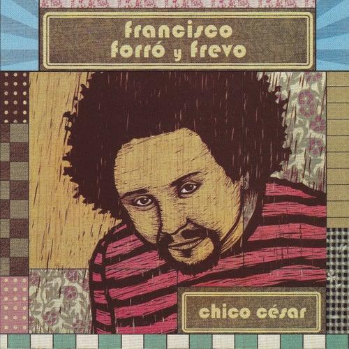 Francisco Forró Y Frevo de Chico Cesar