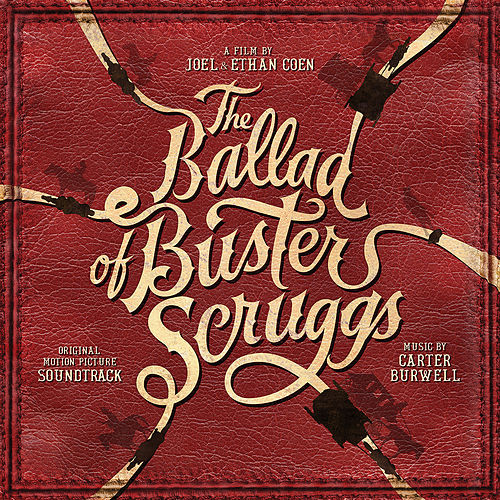 The Ballad of Buster Scruggs (Original Motion Picture Soundtrack) by Carter Burwell
