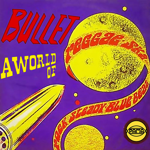 Bullet A World Of Reggae, Ska, Rock Steady, Blue Beat by Various Artists