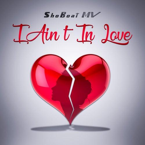 I Ain't in Love by ShoBoat MV