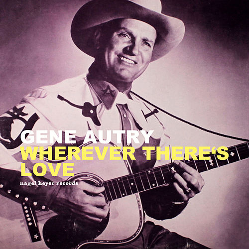 Wherever There's Love - Christmas with My Friends by Gene Autry
