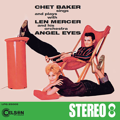 Chet Baker sings and plays with Len Mercer and his orchestra Angel Eyes de Chet Baker