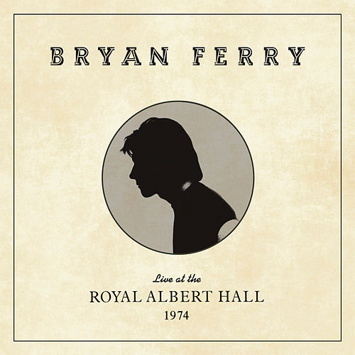 Live at the Royal Albert Hall, 1974 by Bryan Ferry