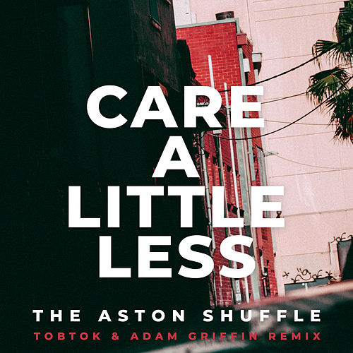 Care A Little Less (Tobtok & Adam Griffin Remix) de Aston Shuffle