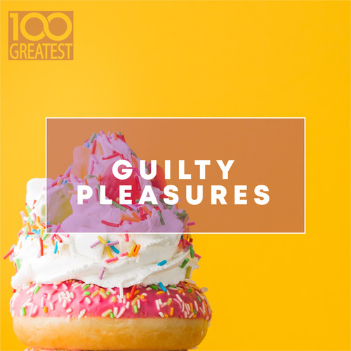 100 Greatest Guilty Pleasures: Cheesy Pop Hits de Various Artists
