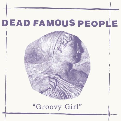Groovy Girl by Dead Famous People