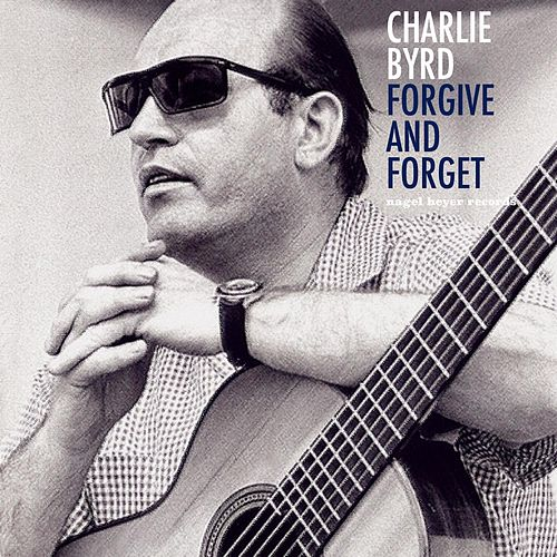 Forgive and Forget von Charlie Byrd