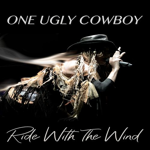 Ride With the Wind by One Ugly Cowboy