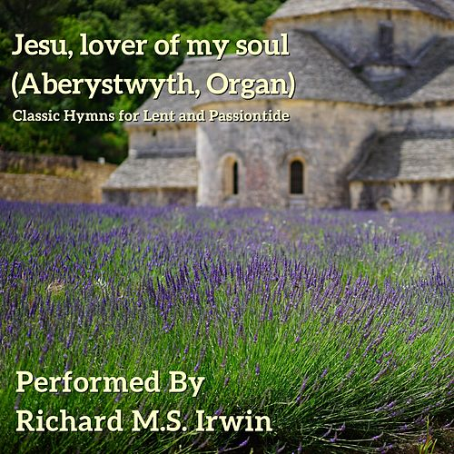 Jesu, Lover of My Soul (Aberystwyth, Organ) by Richard M.S. Irwin