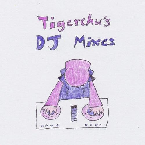 Tigerchu's DJ Mixes by Tigerchu