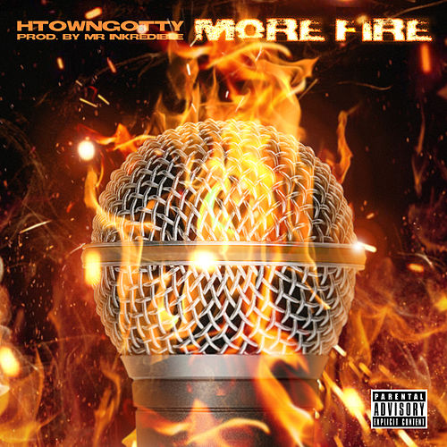 More Fire by H-Town Gotty