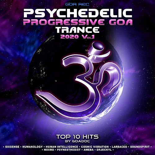 Psychedelic Progressive Goa Trance: 2020 Top 10 Hits by GoaDoc, Vol. 1 by Goa Doc