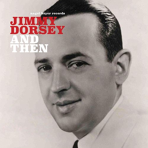 And Then de Jimmy Dorsey