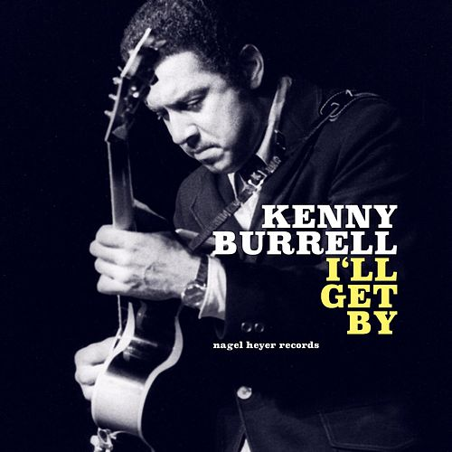 I'll Get By by Kenny Burrell
