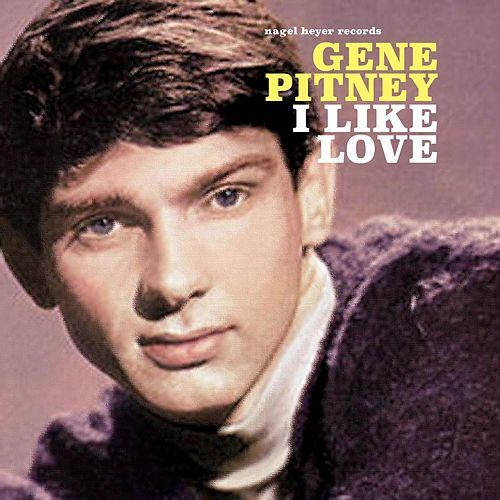 I Like Love by Gene Pitney