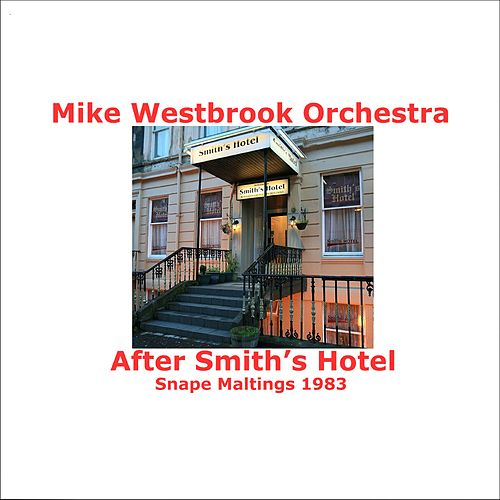 After Smith's Hotel (Live in Snape Maltings, 1983) by Mike Westbrook