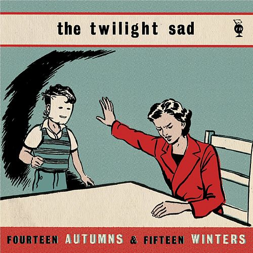 Fourteen Autumns and Fifteen Winters von The Twilight Sad