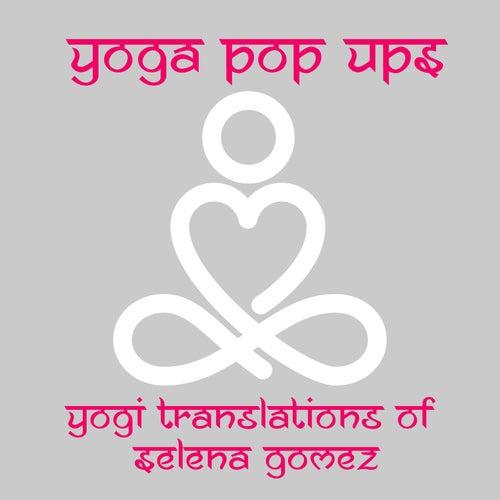 Yogi Translations of Selena Gomez di Yoga Pop Ups