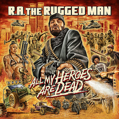 All My Heroes Are Dead by R.A. The Rugged Man