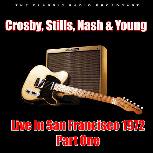 Live In San Francisco 1972 - Part One (Live) by Crosby, Stills, Nash and Young